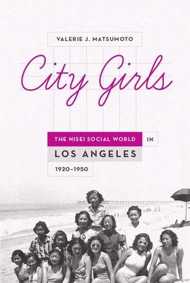City Girls: The Nisei Social World in Los Angeles, 1920-1950 Cover Image
