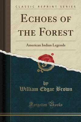 Echoes of the Forest: American Indian Legends (Classic Reprint) Cover Image