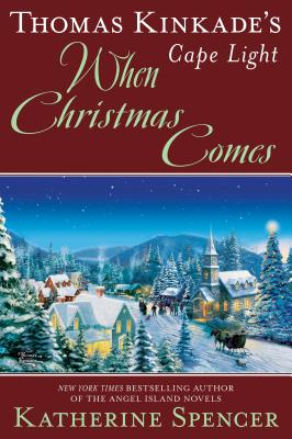 Thomas Kinkade's Cape Light: When Christmas Comes (A Cape Light Novel #20) Cover Image