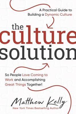 The Culture Solution: A Practical Guide to Building a Dynamic Culture So People Love Coming to Work and Accomplishing Great Things Together! Cover Image