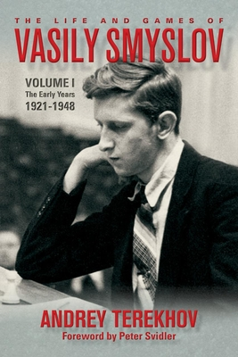 The Life and Games of Vasily Smyslov: Volume I - The Early Years: 1921-1948 Cover Image