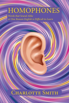 Homophones: Words that Sound Alike or One Reason English is Difficult to Learn Cover Image