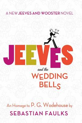 Jeeves and the Wedding Bells: A New Jeeves and Wooster Novel: An Homage to P. G. Wodehouse Cover Image