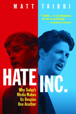 Hate Inc.: Why Today's Media Makes Us Despise One Another Cover Image