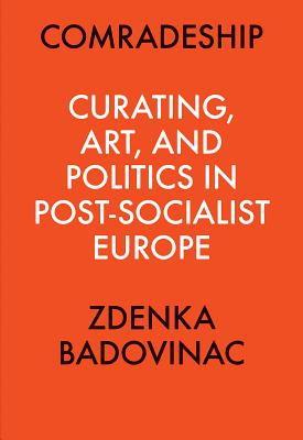 Comradeship: Curating, Art, and Politics in Post-Socialist Europe: Perspectives in Curating Series Cover Image
