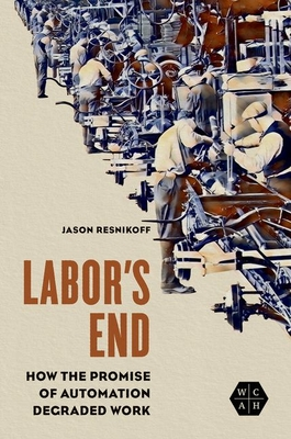 Labor's End: How the Promise of Automation Degraded Work (Working Class in American History) Cover Image