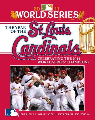 The Year of the St. Louis Cardinals: Celebrating the 2011 World Series Champions Cover Image