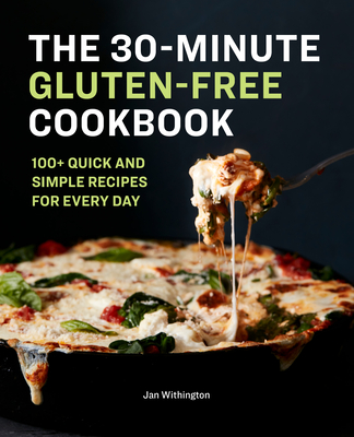 The 30-Minute Gluten-Free Cookbook: 100+ Quick and Simple Recipes for Every Day Cover Image