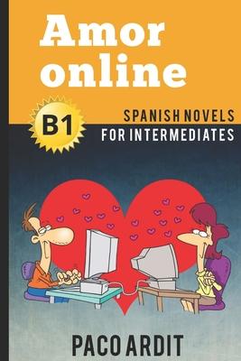 Spanish Novels: Amor online (Spanish Novels for Intermediates - B1) Cover Image