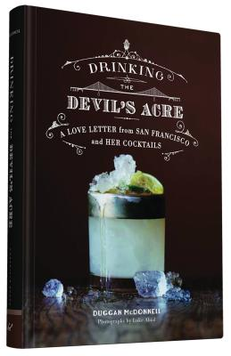 Drinking the Devil's Acre: A Love Letter from San Francisco and her Cocktails Cover Image