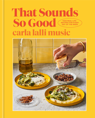 That Sounds So Good: 100 Real-Life Recipes for Every Day of the Week: A Cookbook Cover Image