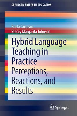Hybrid Language Teaching in Practice: Perceptions, Reactions, and Results (Springerbriefs in Education) Cover Image