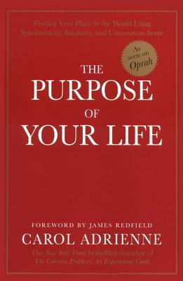 The Purpose of Your Life: Finding Your Place in the World Using Synchronicity, Intuition, and Uncommon Sense Cover Image