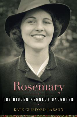 Rosemary: The Hidden Kennedy Daughter Cover Image