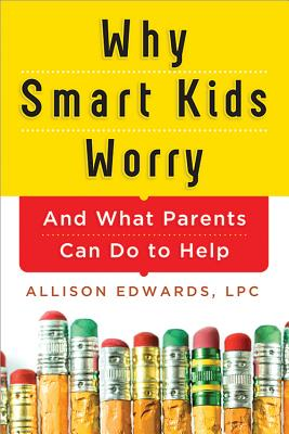 Why Smart Kids Worry: And What Parents Can Do to Help Cover Image