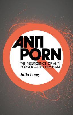 Anti-Porn: The Resurgence of Anti-Pornography Feminism Cover Image