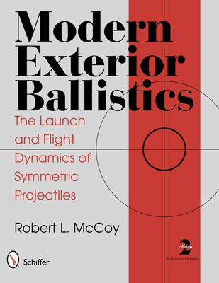 Modern Exterior Ballistics: The Launch and Flight Dynamics of Symmetric Projectiles Cover Image