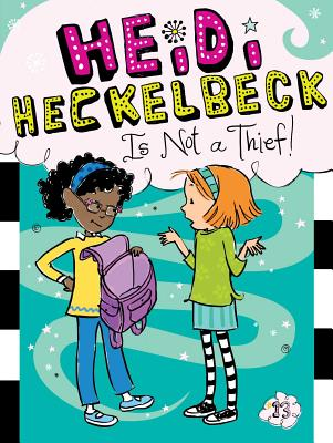 Heidi Heckelbeck Is Not a Thief! Cover Image