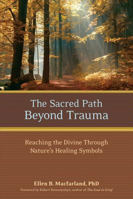 The Sacred Path Beyond Trauma: Reaching the Divine Through Nature's Healing Symbols Cover Image