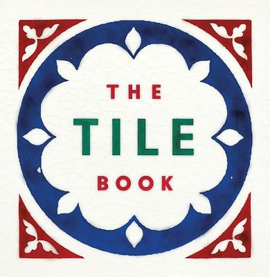 The Tile Book: History, Pattern, Design Cover Image