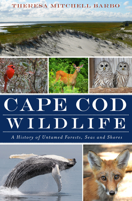 Cape Cod Wildlife: A History of of Untamed Forests, Seas and Shores Cover Image