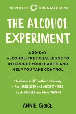 The Alcohol Experiment: A 30-day, Alcohol-Free Challenge to Interrupt Your Habits and Help You Take Control Cover Image