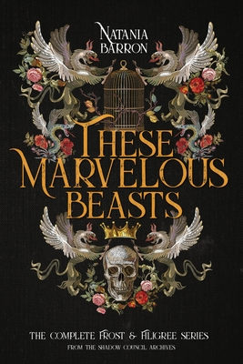 These Marvelous Beasts: The Complete Frost & Filigree Series Cover Image