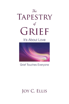 The Tapestry Of Grief: It's About Love Grief Touches Everyone Cover Image