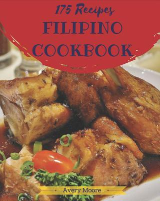 Filipino Cookbook 175: Tasting Filipino Cuisine Right in Your Little Kitchen! [book 1] Cover Image