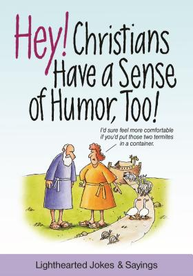 Hey! Christians Have a Sense of Humor, Too!: Lighthearted Jokes & Sayings Cover Image