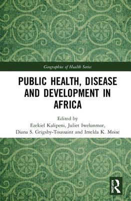 Public Health, Disease and Development in Africa (Geographies of Health) Cover Image
