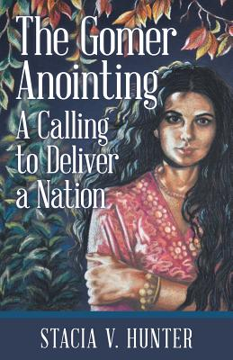The Gomer Anointing: A Calling to Deliver a Nation Cover Image