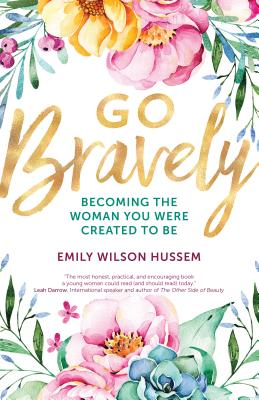 Go Bravely: Becoming the Woman You Were Created to Be Cover Image