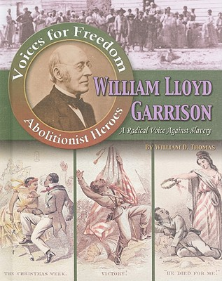 William Lloyd Garrison: A Radical Voice Against Slavery (Voices for Freedom: Abolitionist Heroes) Cover Image