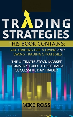 Trading Strategies: This book contains: Day Trading for A Living and Swing Trading Strategies. A Beginner's Guide to the Stock Market Cover Image
