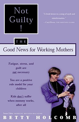 Not Guilty!: The Good News for Working Mothers Cover Image