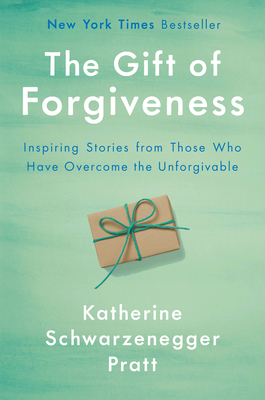 The Gift of Forgiveness: Inspiring Stories from Those Who Have Overcome the Unforgivable Cover Image