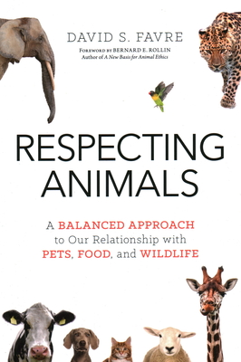 Respecting Animals: A Balanced Approach to Our Relationship with Pets, Food, and Wildlife Cover Image