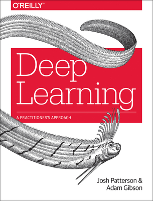 Deep Learning: A Practitioner's Approach Cover Image