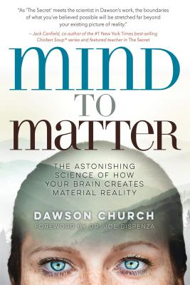 Mind to Matter: The Astonishing Science of How Your Brain Creates Material Reality Cover Image