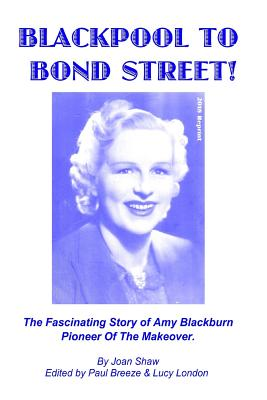 Blackpool To Bond Street!: The fascinating story of Amy Blackburn, pioneer of the makeover. Cover Image