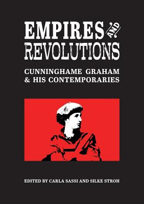 Empires and Revolutions: Cunninghame Graham and his Contemporaries (Occasional Papers #22) Cover Image