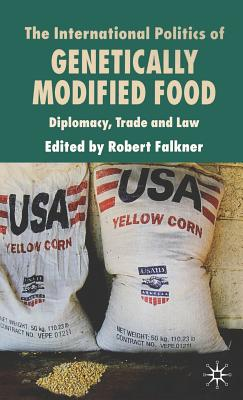The International Politics of Genetically Modified Food: Diplomacy, Trade and Law Cover Image