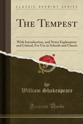 Shakespeare's the Tempest: With Introduction, and Notes Explanatory and Critical; For Use in Schools and Classes (Classic Reprint) Cover Image