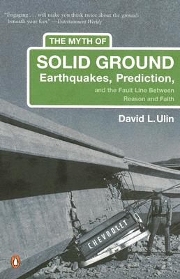 The Myth of Solid Ground: Earthquakes, Prediction, and the Fault Line Between Reason and Faith Cover Image