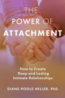 The Power of Attachment: How to Create Deep and Lasting Intimate Relationships Cover Image