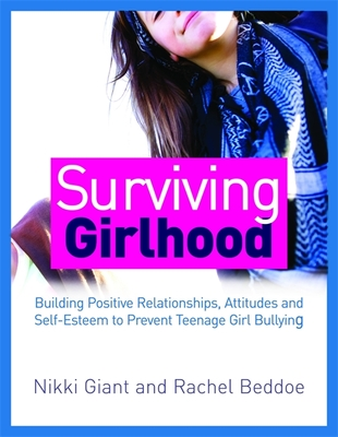 Surviving Girlhood: Building Positive Relationships, Attitudes and Self-Esteem to Prevent Teenage Girl Bullying Cover Image