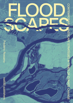 Floodscapes: Contemporary Landscape Strategies in Times of Climate Change Cover Image