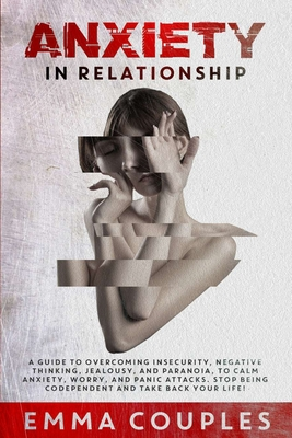 Anxiety in Relationship: A Guide to Overcoming Insecurity, Negative Thinking, Jealousy, and Paranoia, to Calm Anxiety, Worry, and Panic Attacks Cover Image