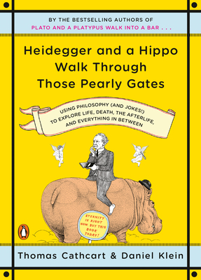 Heidegger and a Hippo Walk Through Those Pearly Gates: Using Philosophy (and Jokes!) to Explore Life, Death, the Afterlife, and Everything in Between Cover Image